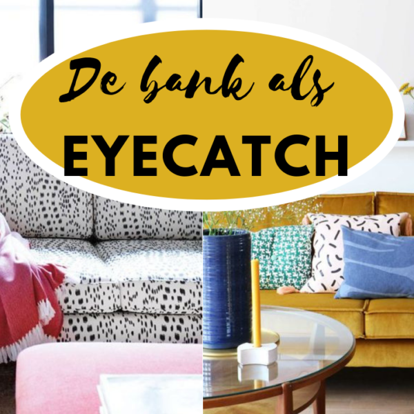 De bank als eyecatch in je interieur!