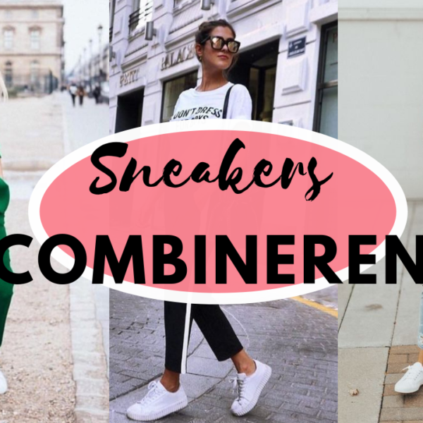 Inspiratie | 4X sneakers combineren in een fashionable outfit!