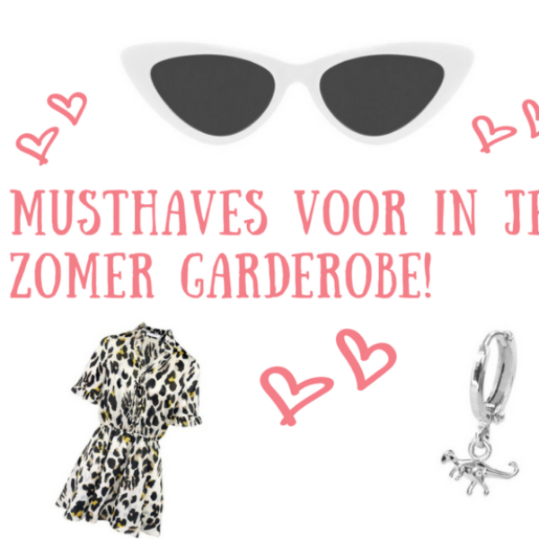 4x musthaves voor in je zomer garderobe!